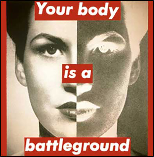 BarbaraKruger-Your-body-is-a-battleground-1989